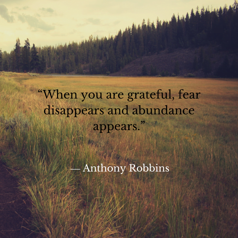 """When you are grateful, fear disappears and abundance appears."""